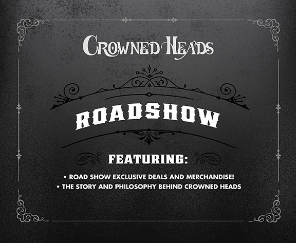 "aa4589f1e WHAT is a Crowned Heads ""Road Show?"" We should start by saying what it is  NOT. 'Road Show' is not an ""event."" You won't see a tray of cold chicken  wings, ..."